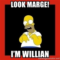 Homer retard - Look marge! I'm willian