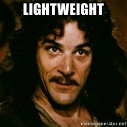 You keep using that word, I don't think it means what you think it means - lightweight
