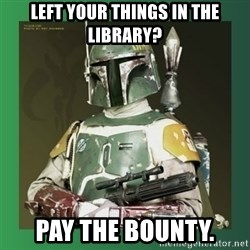 Boba Fett - left your things in the library? Pay the bounty.