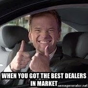 Barney Stinson - when you got the best dealers in market