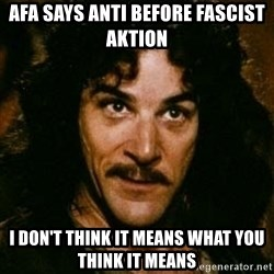 You keep using that word, I don't think it means what you think it means - Afa says anti before fascist aktion i don't think it means what you think it means