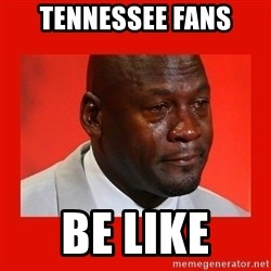 crying michael jordan - Tennessee fans Be like