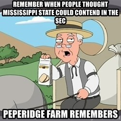 Pepperidge Farm Remembers Meme - Remember when people thought mississippi state could contend in the sec PEPeridge farm remembers