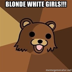 Pedobear - Blonde white girls!!!