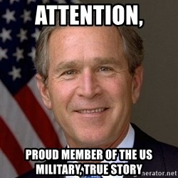 George Bush - attention, proud member of the Us military, true story