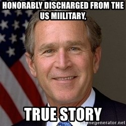 George Bush - honorably discharged from the us miilitary, true story