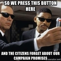 men in black - so we press this button here and the citizens forget about our campaign promises