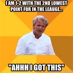 """Confused Ramsey - I am 1-2 with the 2nd loweSt point for in the leauge... """"Ahhh i got this"""""""