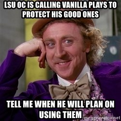 Willy Wonka - Lsu Oc is Calling vanilla plays to protect his good ones Tell me When he will plan on using them