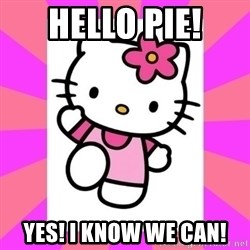 Hello Kitty - Hello pie! Yes! I know we can!