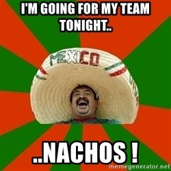 Successful Mexican - I'm going for my team tonight.. ..nachos !