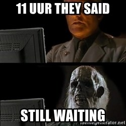 Waiting For - 11 UUR THEY said STILL waiting