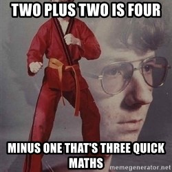 PTSD Karate Kyle - two plus two is four  minus one that's three Quick maths