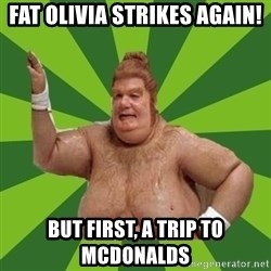 Fat Bastard - Fat olivia strikes again! but first, a trip to mcdonalds