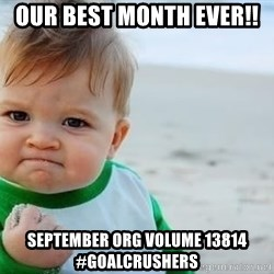 fist pump baby - Our best month ever!!  SEptember OrG vOlume 13814 #goalcRUshers