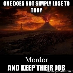 Lord Of The Rings Boromir One Does Not Simply Mordor - One does not simply lose to troy and keep their job