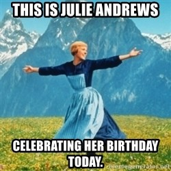 Sound Of Music Lady - This is julie andrews celebrating her birthday today.