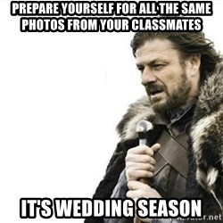 Prepare yourself - prepare yourself for all the same photos from your classmates it's wedding season
