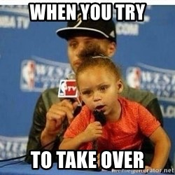 Riley Curry Meme - When you try To take over