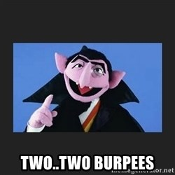 The Count from Sesame Street - Two..Two Burpees