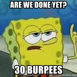 Tough Spongebob - Are we done yet? 30 burpees