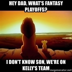 Simba - Hey dad, What's Fantasy PLayoffs? I don't know son, we're on Kelly's team
