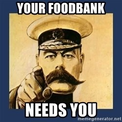 your country needs you - Your foodbank  needs you