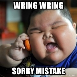 fat chinese kid - Wring Wring Sorry mistake