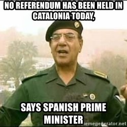 Iraqi Information Minister - No referendum has been held in Catalonia today, SAYS SPANISH PRIME MINISTER