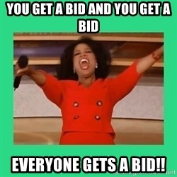 Oprah Car - You get a bid and you get a bid everyone gets a bid!!