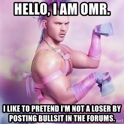 Unicorn Boy - Hello, I am OMR.  I like to pretend I'm not a loser by posting bullsit in the forums.
