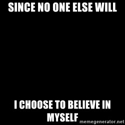 Blank Black - Since no one else will I choose to believe in myself