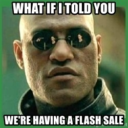 Matrix Morpheus - What if I told you We're having a flash sale