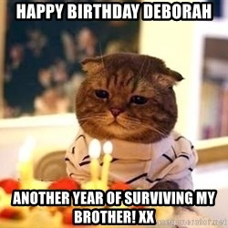 Birthday Cat - happy birthday Deborah Another year of surviving my brother! xx