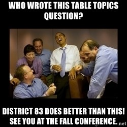 obama laughing  - who wrote this table topics question? District 83 does better than this!     see you at the fall conference.