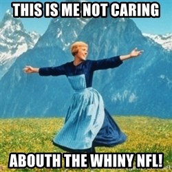 Sound Of Music Lady - This is me not caring Abouth the whiny nfl!