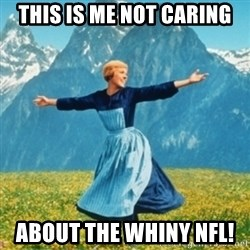 Sound Of Music Lady - This is me not caring About the whiny nfl!