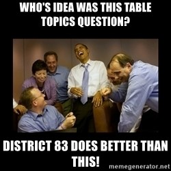 obama laughing  - who's idea was this table topics question? distRICT 83 DOES BETTER THAN THIS!