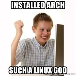 Computer kid - Installed arch such a linux god