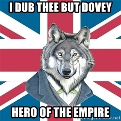 Sir Courage Wolf Esquire - i dub thee but dovey hero of the empire