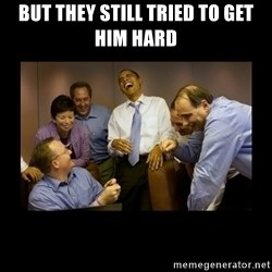 obama laughing  - but they still tried to get him hard