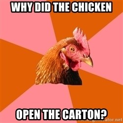 Anti Joke Chicken - Why did the chIcken Open the carton?