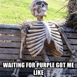 Waiting For Op - Waiting for PURPLE GOT ME LIKE