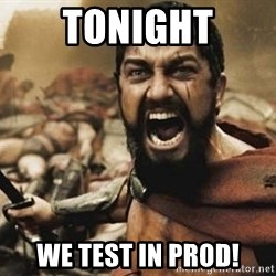 300 - tonight we test in prod!
