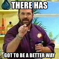 Badass Billy Mays - There has  Got to be a better way
