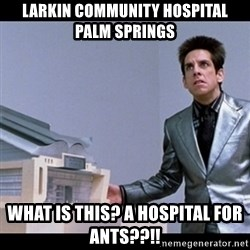 Zoolander for Ants - Larkin Community Hospital Palm Springs  What Is This? A HOSPITAL For Ants??!!