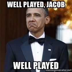 Not Bad Obama - Well played, jacob well played