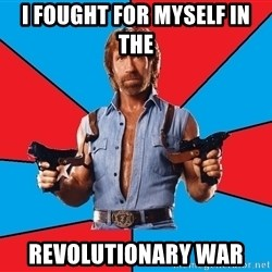 Chuck Norris  - I Fought for Myself in the  Revolutionary war