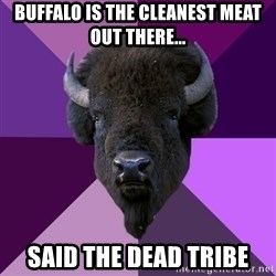 Fuck Yeah Band Buffalo - buffalo is the cleanest meat out there... said the dead tribe