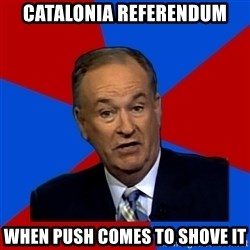 Bill O'Reilly Proves God - Catalonia referendum when push comes to shove it
